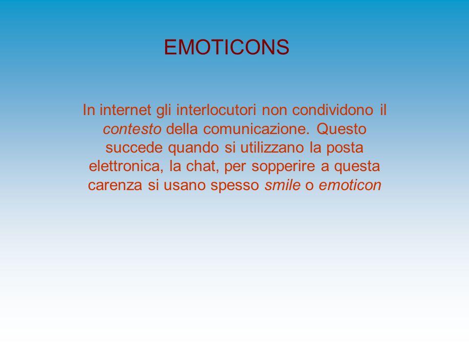 EMOTICONS In internet gli interlocutori non condividono il contesto della comunicazione. Questo succede quando si utilizzano la posta elettronica, la