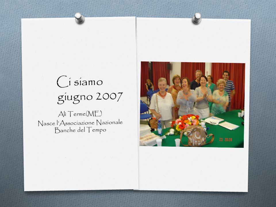 Ci siamo giugno 2007 Alì Terme(ME) Nasce lAssociazione Nazionale Banche del Tempo