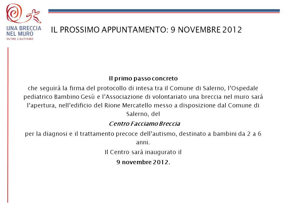 IL PROSSIMO APPUNTAMENTO: 9 NOVEMBRE 2012 Il primo passo concreto che seguirà la firma del protocollo di intesa tra il Comune di Salerno, lOspedale pe