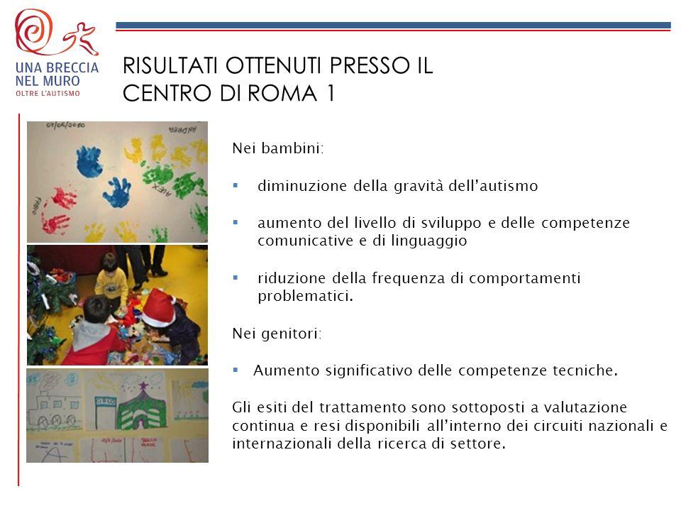 RISULTATI OTTENUTI PRESSO IL CENTRO DI ROMA 1 Nei bambini: diminuzione della gravità dellautismo aumento del livello di sviluppo e delle competenze co