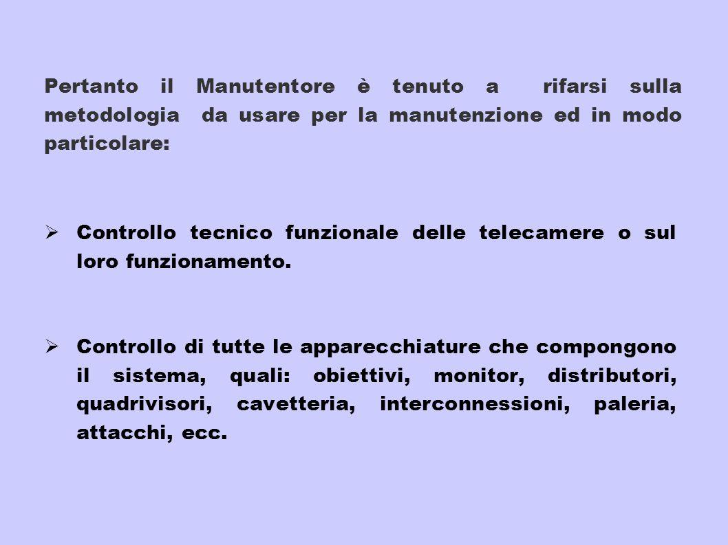 Pertanto il Manutentore è tenuto a rifarsi sulla metodologia da usare per la manutenzione ed in modo particolare: Controllo tecnico funzionale delle t