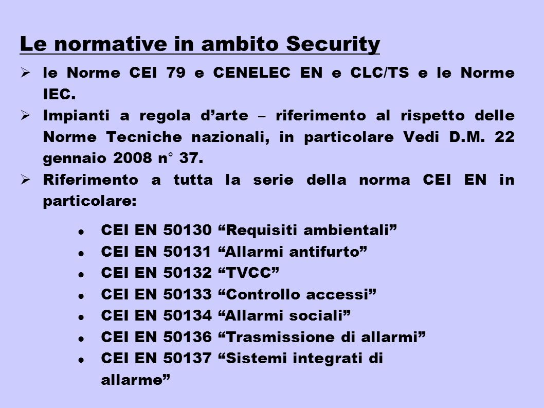 Le normative in ambito Security le Norme CEI 79 e CENELEC EN e CLC/TS e le Norme IEC. Impianti a regola darte – riferimento al rispetto delle Norme Te