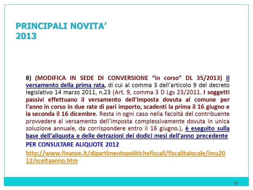 8) (MODIFICA IN SEDE DI CONVERSIONE in corso DL 35/2013) Il versamento della prima rata, di cui al comma 3 dell articolo 9 del decreto legislativo 14 marzo 2011, n.23 (Art.