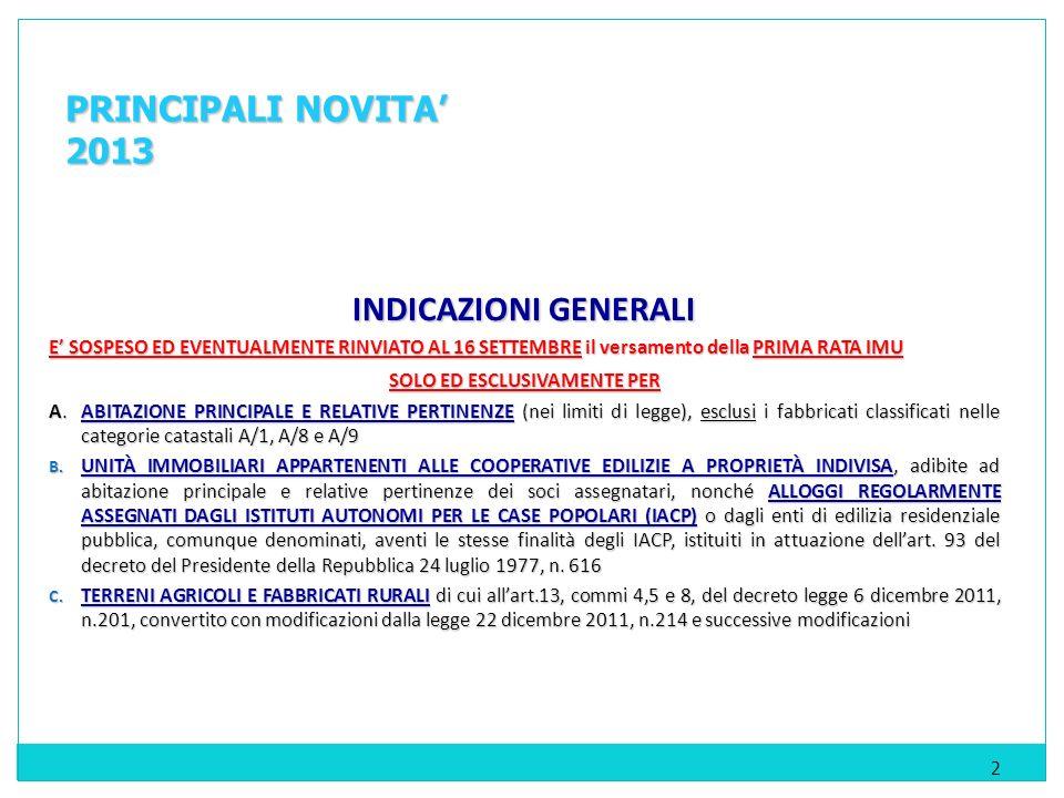 INDICAZIONI GENERALI E SOSPESO ED EVENTUALMENTE RINVIATO AL 16 SETTEMBRE il versamento della PRIMA RATA IMU SOLO ED ESCLUSIVAMENTE PER A.ABITAZIONE PRINCIPALE E RELATIVE PERTINENZE (nei limiti di legge), esclusi i fabbricati classificati nelle categorie catastali A/1, A/8 e A/9 B.