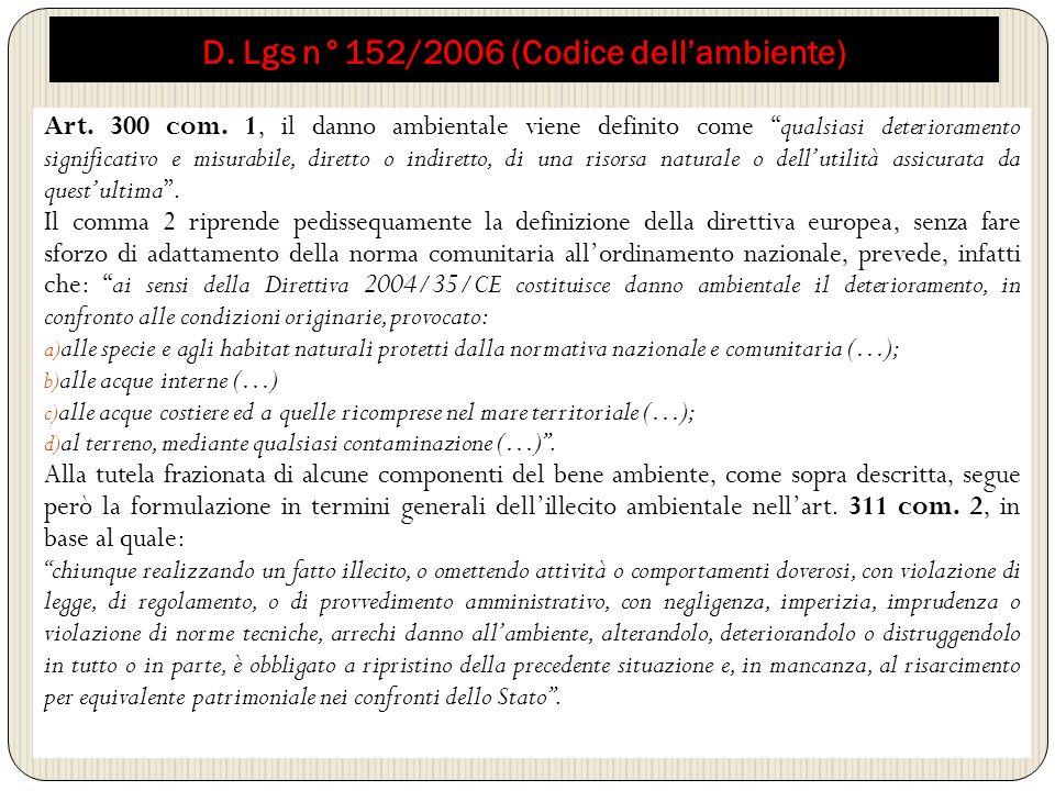 D. Lgs n°152/2006 (Codice dellambiente) Art. 300 com. 1, il danno ambientale viene definito come qualsiasi deterioramento significativo e misurabile,