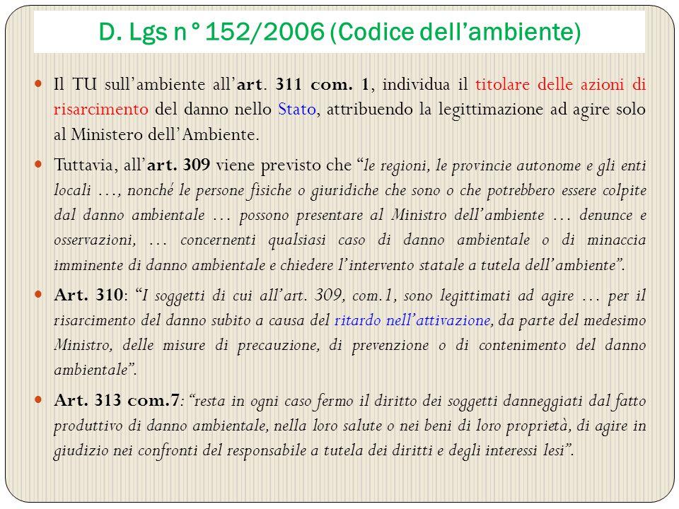 D. Lgs n°152/2006 (Codice dellambiente) Il TU sullambiente allart. 311 com. 1, individua il titolare delle azioni di risarcimento del danno nello Stat