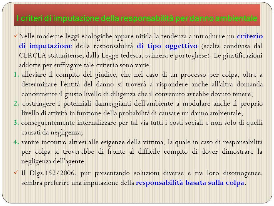 I criteri di imputazione della responsabilità per danno ambientale Nelle moderne leggi ecologiche appare nitida la tendenza a introdurre un criterio d