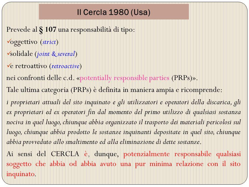 Il Cercla 1980 (Usa) Prevede al § 107 una responsabilità di tipo: oggettivo (strict) solidale (joint & several) e retroattivo (retroactive) nei confro