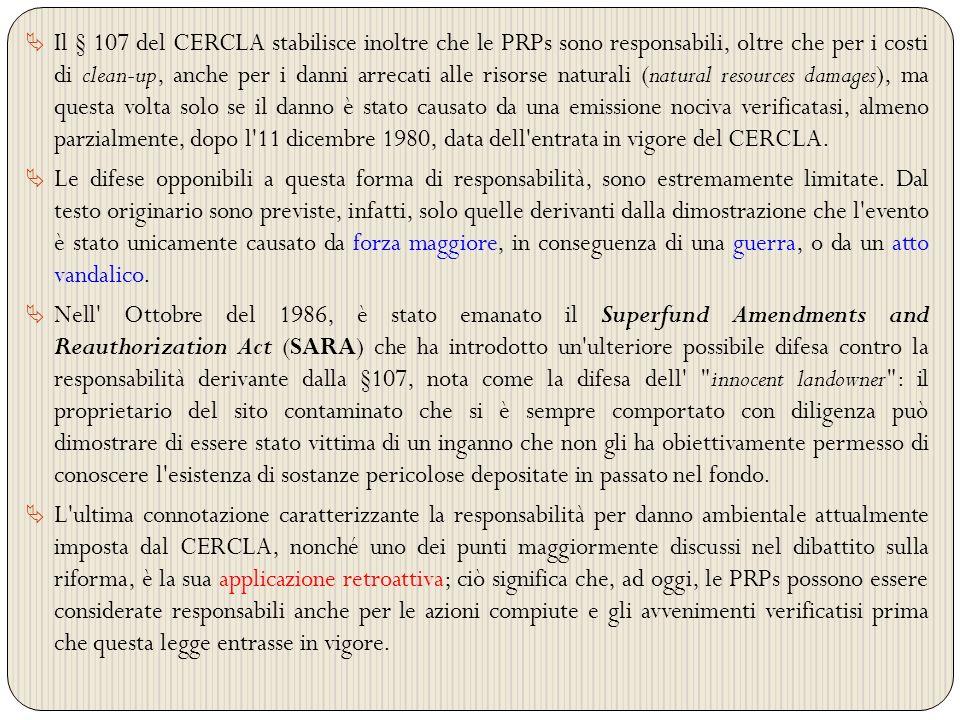Il § 107 del CERCLA stabilisce inoltre che le PRPs sono responsabili, oltre che per i costi di clean-up, anche per i danni arrecati alle risorse natur