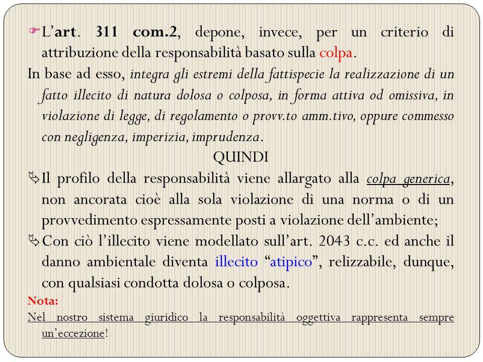 Lart. 311 com.2, depone, invece, per un criterio di attribuzione della responsabilità basato sulla colpa. In base ad esso, integra gli estremi della f