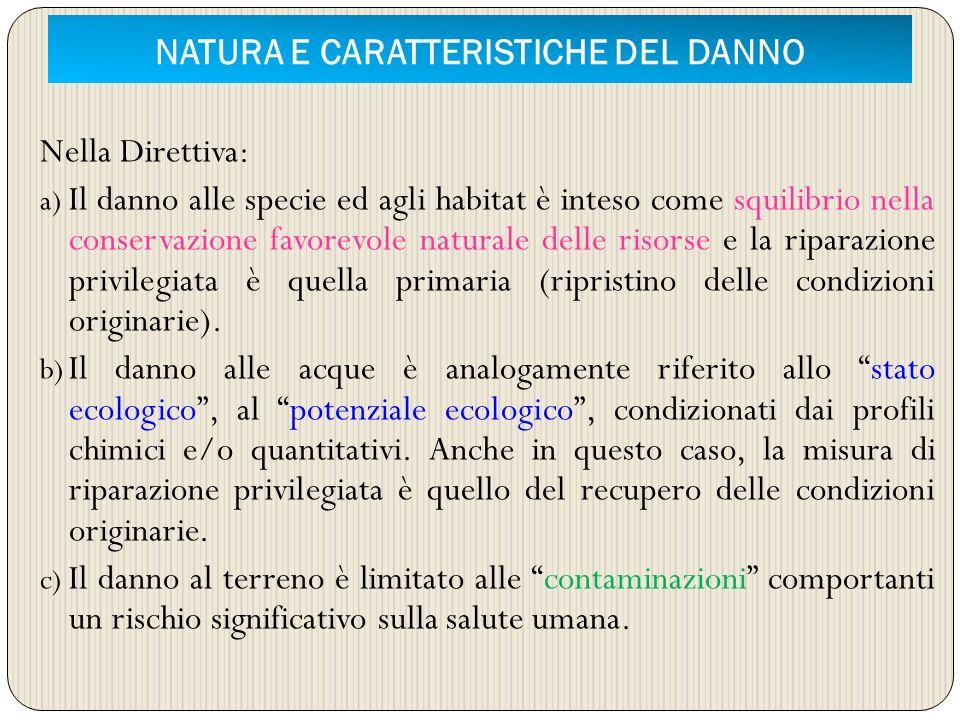 NATURA E CARATTERISTICHE DEL DANNO Nella Direttiva: a) Il danno alle specie ed agli habitat è inteso come squilibrio nella conservazione favorevole na