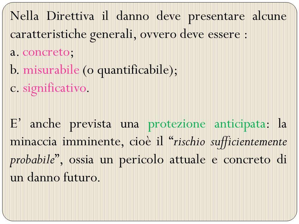 Nella Direttiva il danno deve presentare alcune caratteristiche generali, ovvero deve essere : a. concreto; b. misurabile (o quantificabile); c. signi