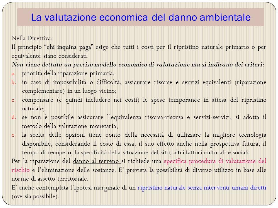 La valutazione economica del danno ambientale Nella Direttiva: chi inquina paga Il principio chi inquina paga esige che tutti i costi per il ripristin