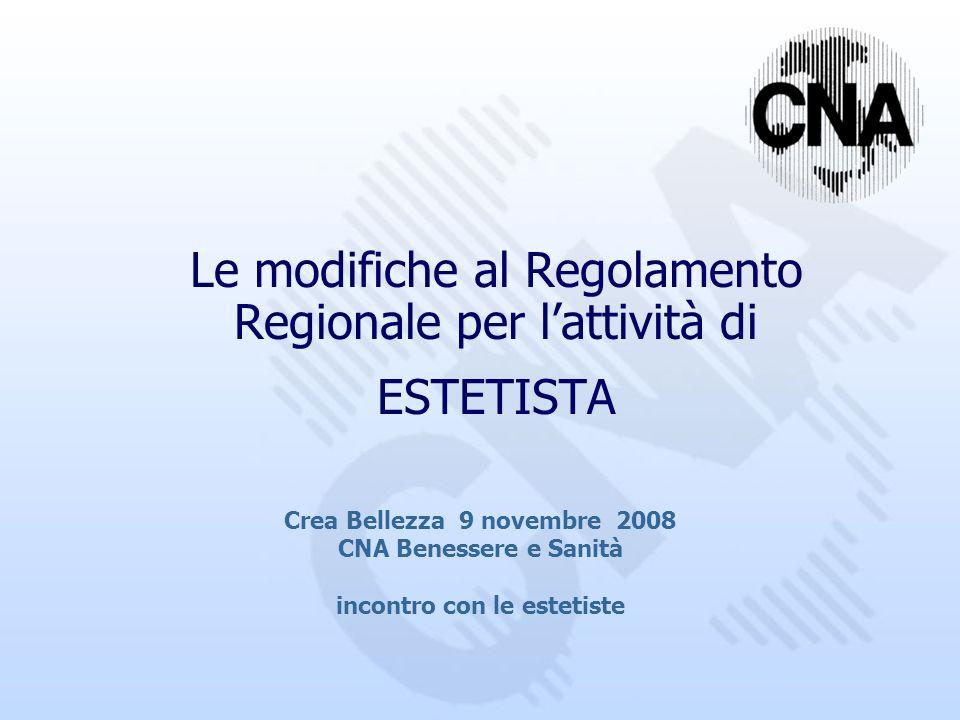 Le modifiche al Regolamento Regionale per lattività di ESTETISTA Crea Bellezza 9 novembre 2008 CNA Benessere e Sanità incontro con le estetiste