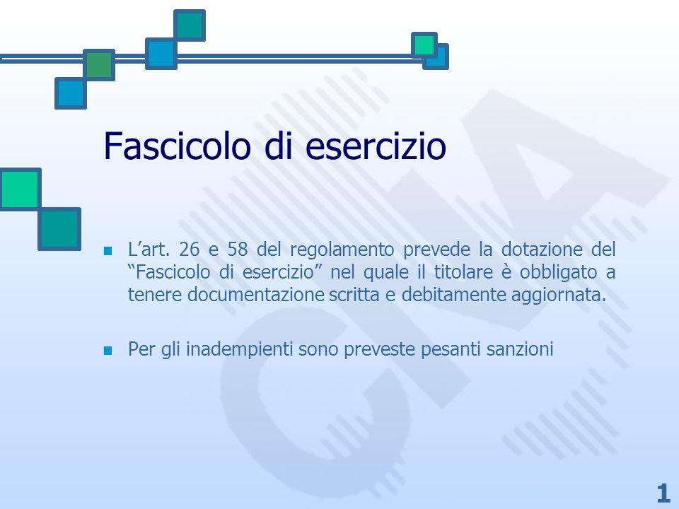 1 Fascicolo di esercizio Lart. 26 e 58 del regolamento prevede la dotazione del Fascicolo di esercizio nel quale il titolare è obbligato a tenere docu