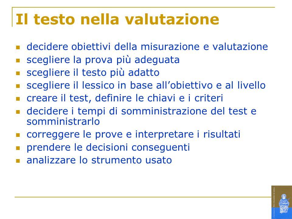 Il testo nella valutazione decidere obiettivi della misurazione e valutazione scegliere la prova più adeguata scegliere il testo più adatto scegliere
