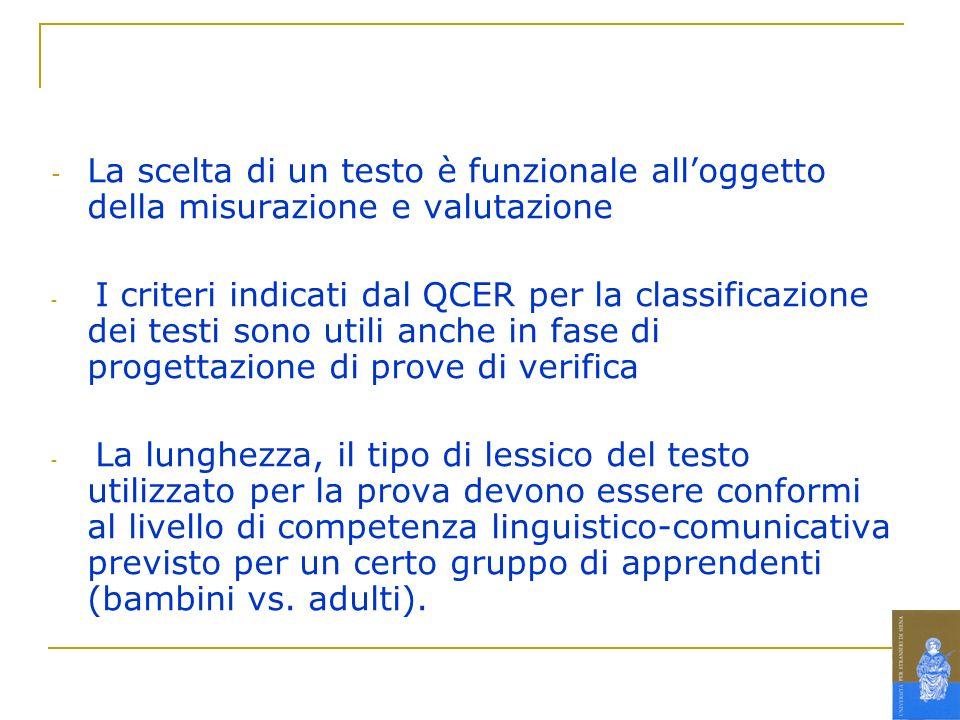 - La scelta di un testo è funzionale alloggetto della misurazione e valutazione - I criteri indicati dal QCER per la classificazione dei testi sono ut