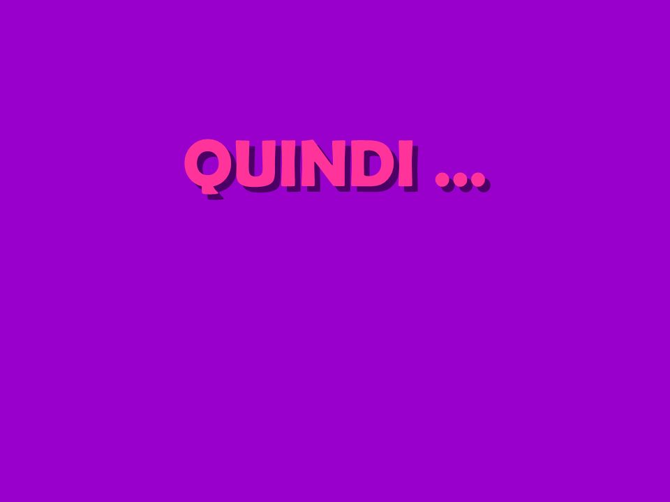 QUINDI … QUINDI …