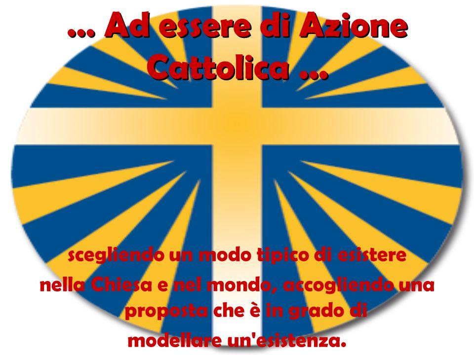… Ad essere di Azione Cattolica...