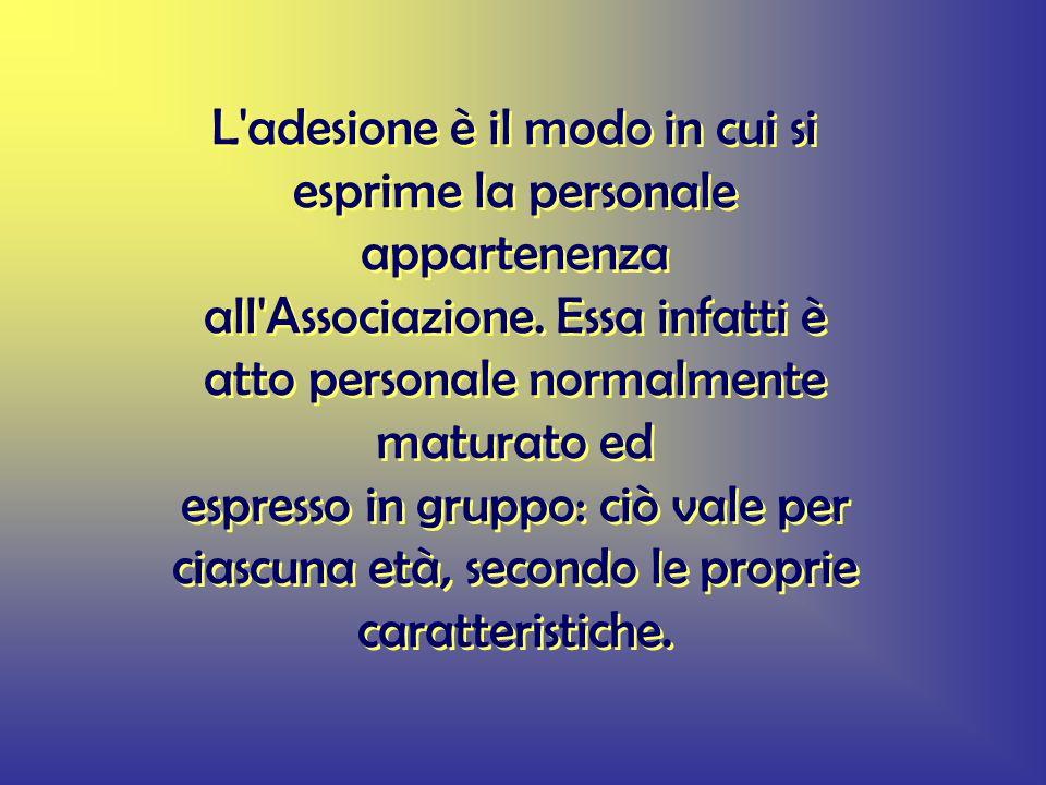 L adesione è il modo in cui si esprime la personale appartenenza all Associazione.
