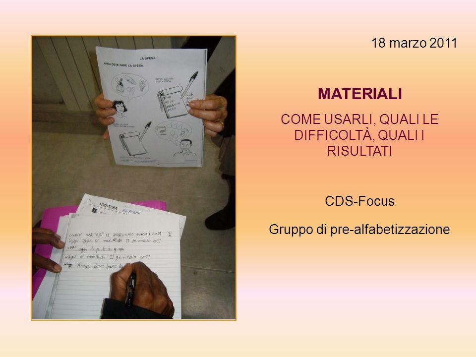 18 marzo 2011 MATERIALI COME USARLI, QUALI LE DIFFICOLTÀ, QUALI I RISULTATI CDS-Focus Gruppo di pre-alfabetizzazione