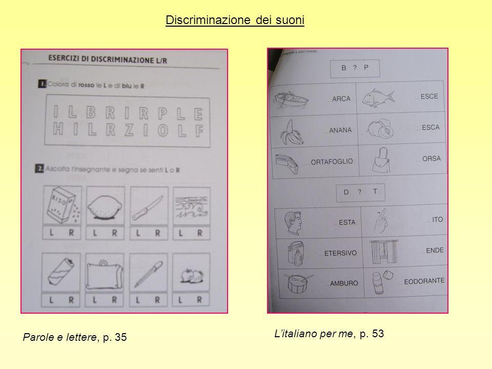 Litaliano per me, p. 53 Parole e lettere, p. 35 Discriminazione dei suoni