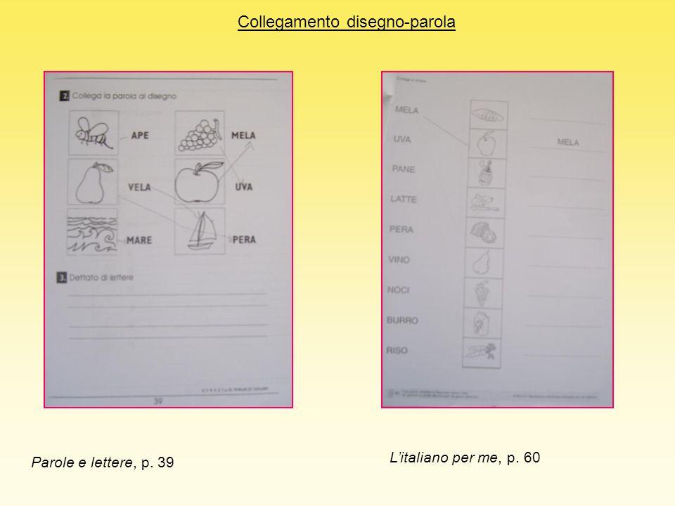 Parole e lettere, p. 39 Litaliano per me, p. 60 Collegamento disegno-parola