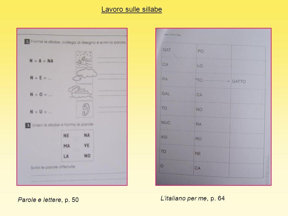 Parole e lettere, p. 50 Litaliano per me, p. 64 Lavoro sulle sillabe