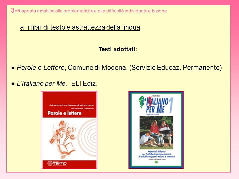Risposta didattica alle problematiche e alle difficoltà individuate a lezione 3- a- i libri di testo e astrattezza della lingua Testi adottati: Parole