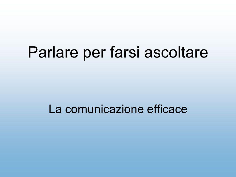 Parlare per farsi ascoltare La comunicazione efficace