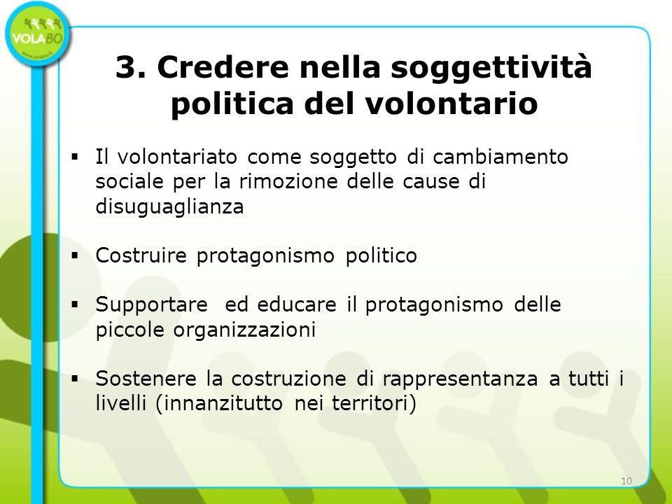 3. Credere nella soggettività politica del volontario Il volontariato come soggetto di cambiamento sociale per la rimozione delle cause di disuguaglia