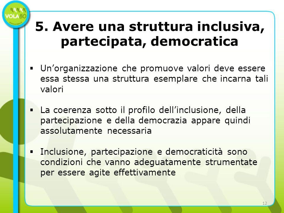 5. Avere una struttura inclusiva, partecipata, democratica Unorganizzazione che promuove valori deve essere essa stessa una struttura esemplare che in