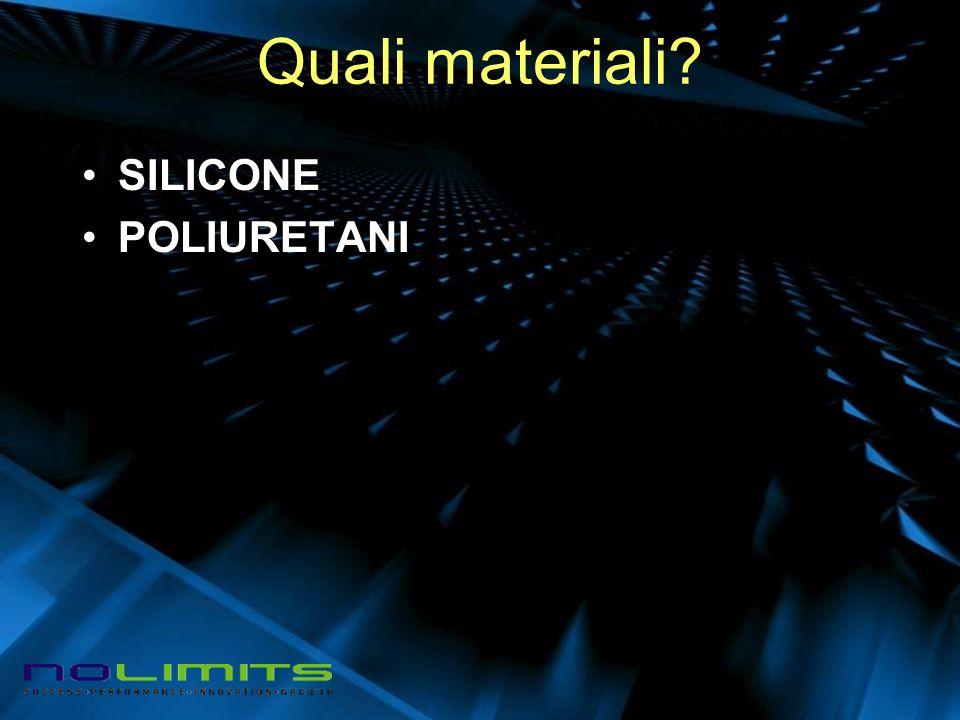 Quali materiali? SILICONE POLIURETANI