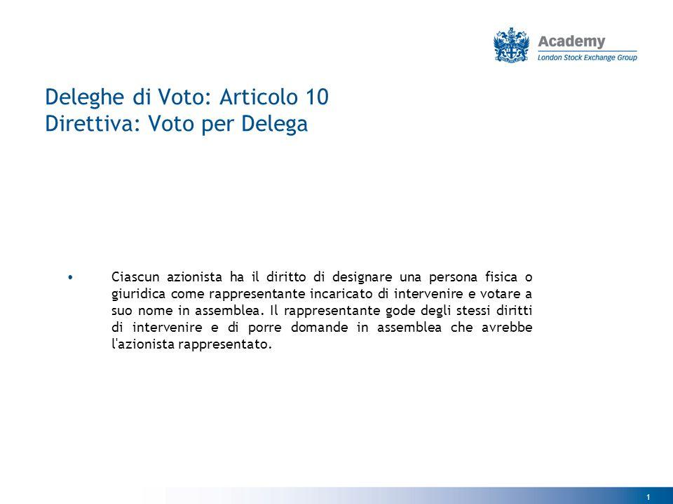 1 Deleghe di Voto: Articolo 10 Direttiva: Voto per Delega Ciascun azionista ha il diritto di designare una persona fisica o giuridica come rappresentante incaricato di intervenire e votare a suo nome in assemblea.