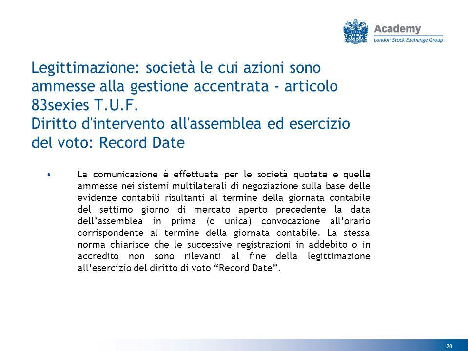 20 Legittimazione: società le cui azioni sono ammesse alla gestione accentrata - articolo 83sexies T.U.F.