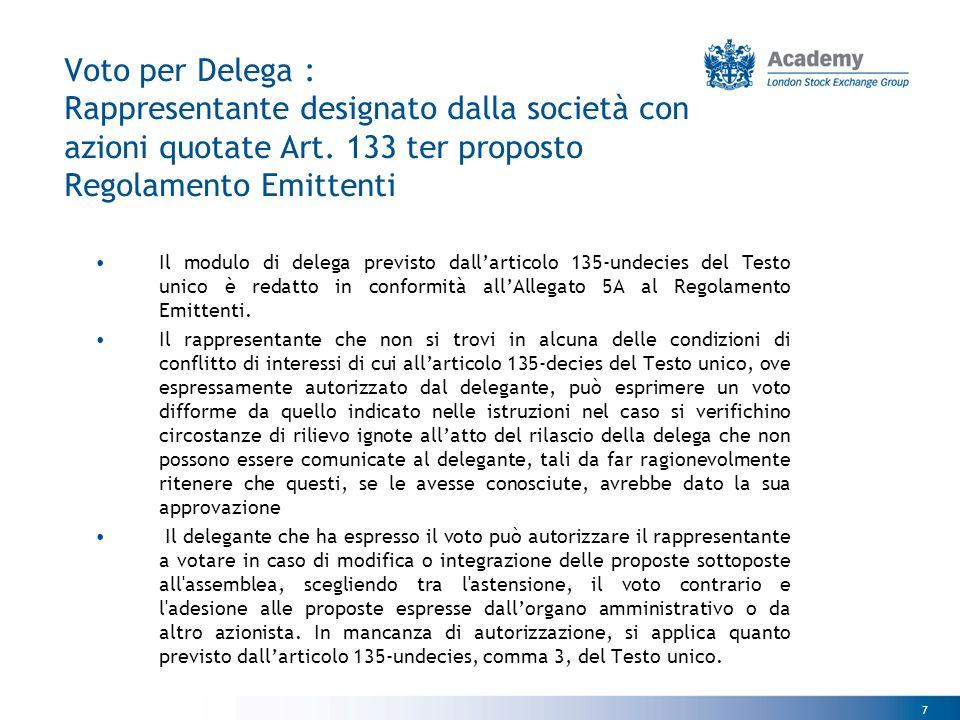 8 Voto per Delega : Articolo 135undecies Rappresentante designato dalla società con azioni quotate Le azioni per le quali è stata conferita la delega, anche parziale, sono computate ai fini della regolare costituzione dell assemblea.