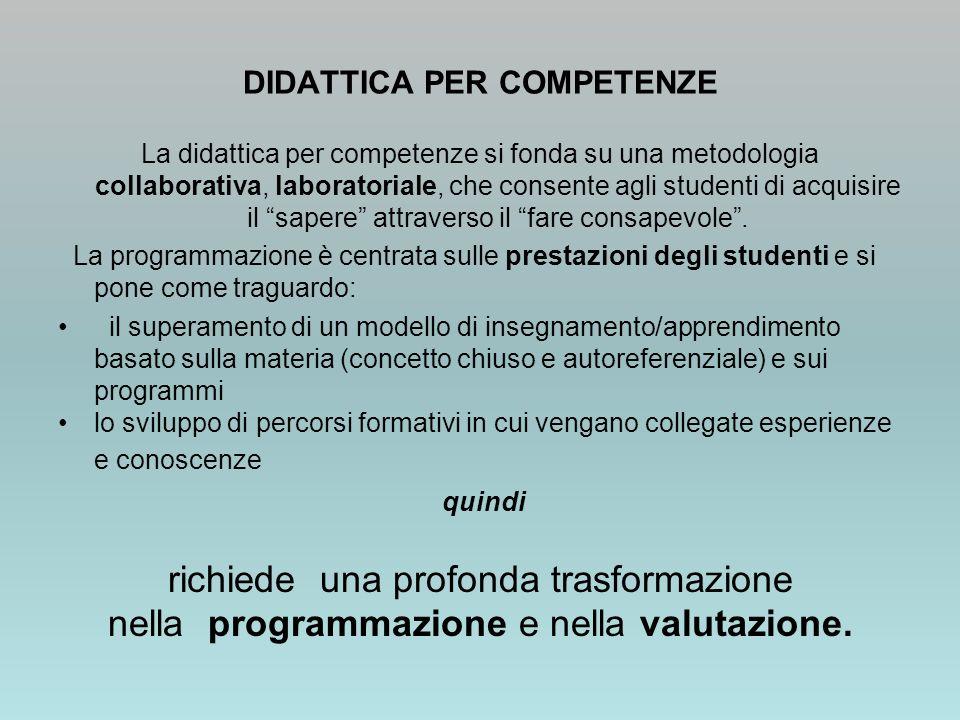 DIDATTICA PER COMPETENZE La didattica per competenze si fonda su una metodologia collaborativa, laboratoriale, che consente agli studenti di acquisire il sapere attraverso il fare consapevole.
