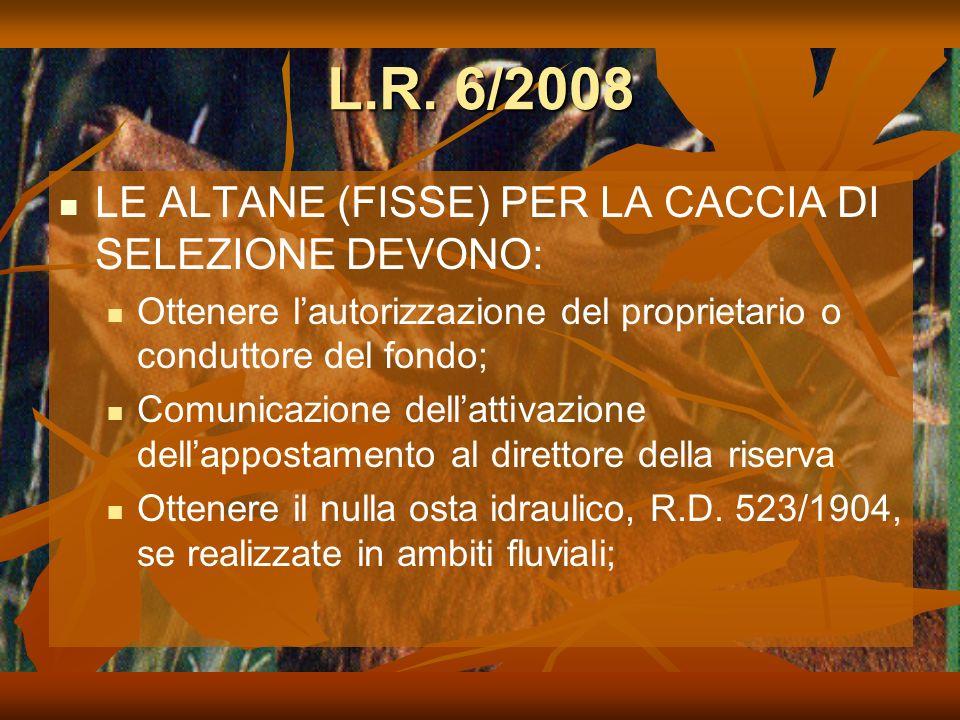 L.R. 6/2008 LE ALTANE (FISSE) PER LA CACCIA DI SELEZIONE DEVONO: Ottenere lautorizzazione del proprietario o conduttore del fondo; Comunicazione della