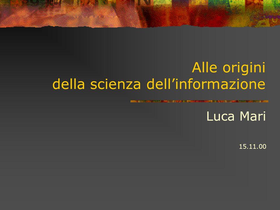 Alle origini della scienza dellinformazione Luca Mari 15.11.00
