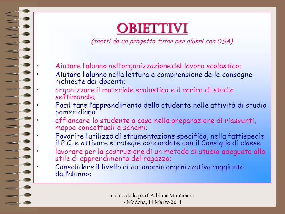 a cura della prof. Adriana Montanaro - Modena, 11 Marzo 2011 Obiettivi Obiettivi (tratti da un progetto tutor per alunni con DSA) Aiutare lalunno nell