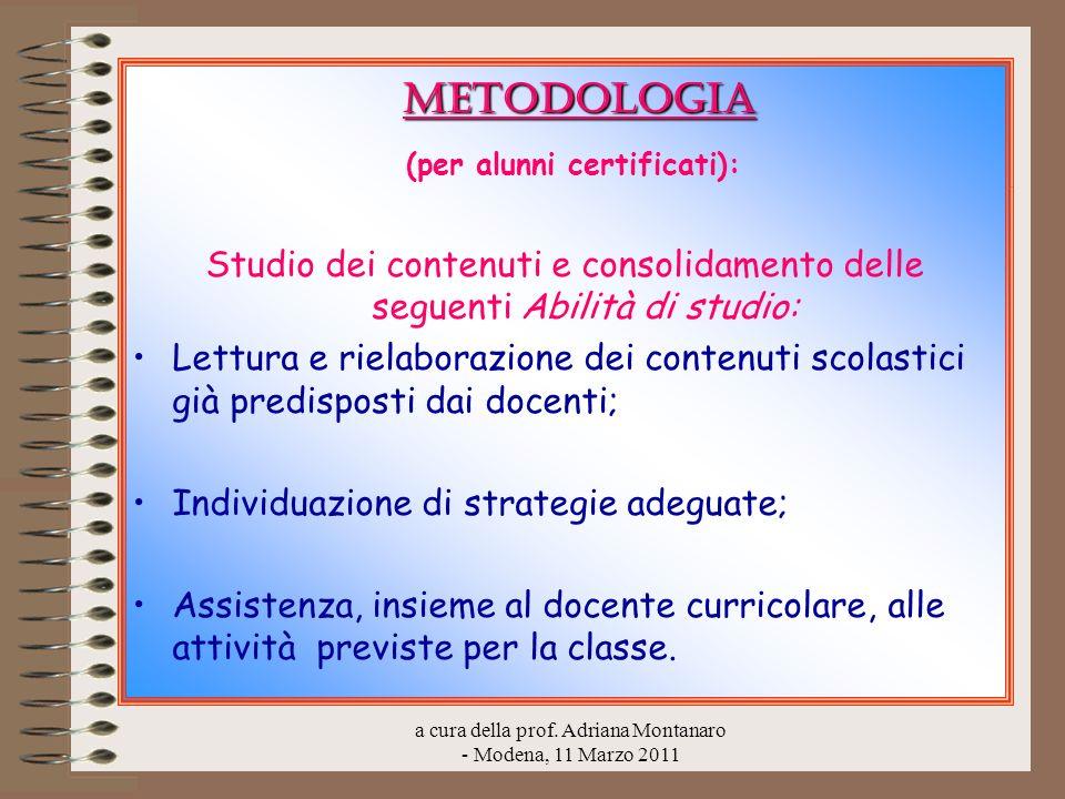 a cura della prof. Adriana Montanaro - Modena, 11 Marzo 2011 METODOLOGIA (per alunni certificati): Studio dei contenuti e consolidamento delle seguent