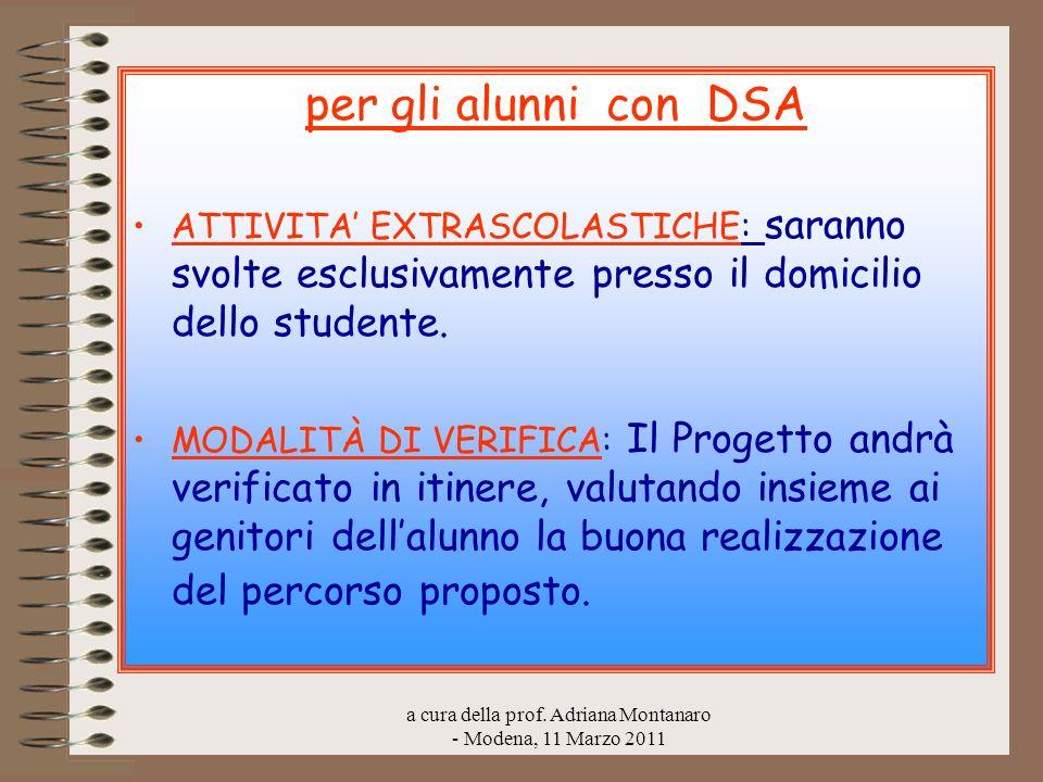 a cura della prof. Adriana Montanaro - Modena, 11 Marzo 2011 per gli alunni con DSA ATTIVITA EXTRASCOLASTICHE: saranno svolte esclusivamente presso il