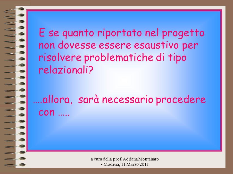 a cura della prof. Adriana Montanaro - Modena, 11 Marzo 2011 E se quanto riportato nel progetto non dovesse essere esaustivo per risolvere problematic