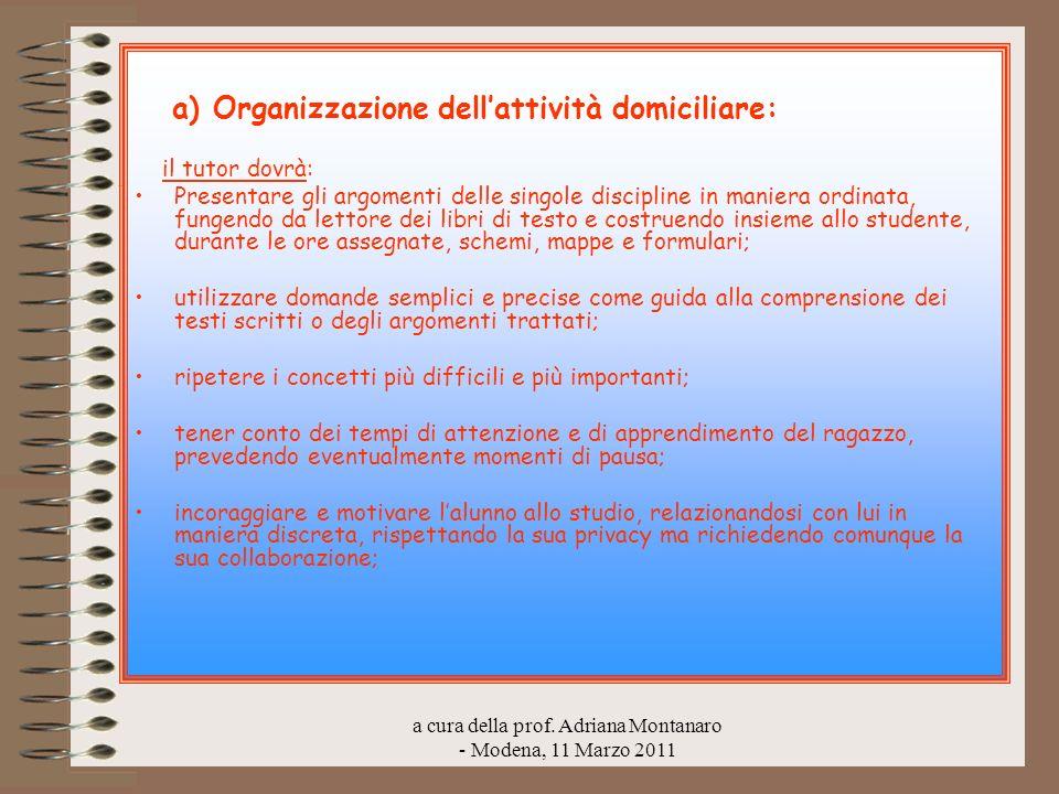 a cura della prof. Adriana Montanaro - Modena, 11 Marzo 2011 a) Organizzazione dellattività domiciliare: il tutor dovrà: Presentare gli argomenti dell
