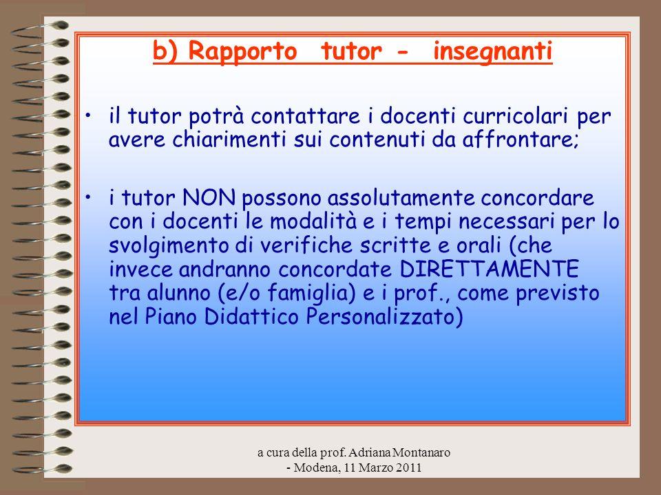 a cura della prof. Adriana Montanaro - Modena, 11 Marzo 2011 b) Rapporto tutor - insegnanti il tutor potrà contattare i docenti curricolari per avere