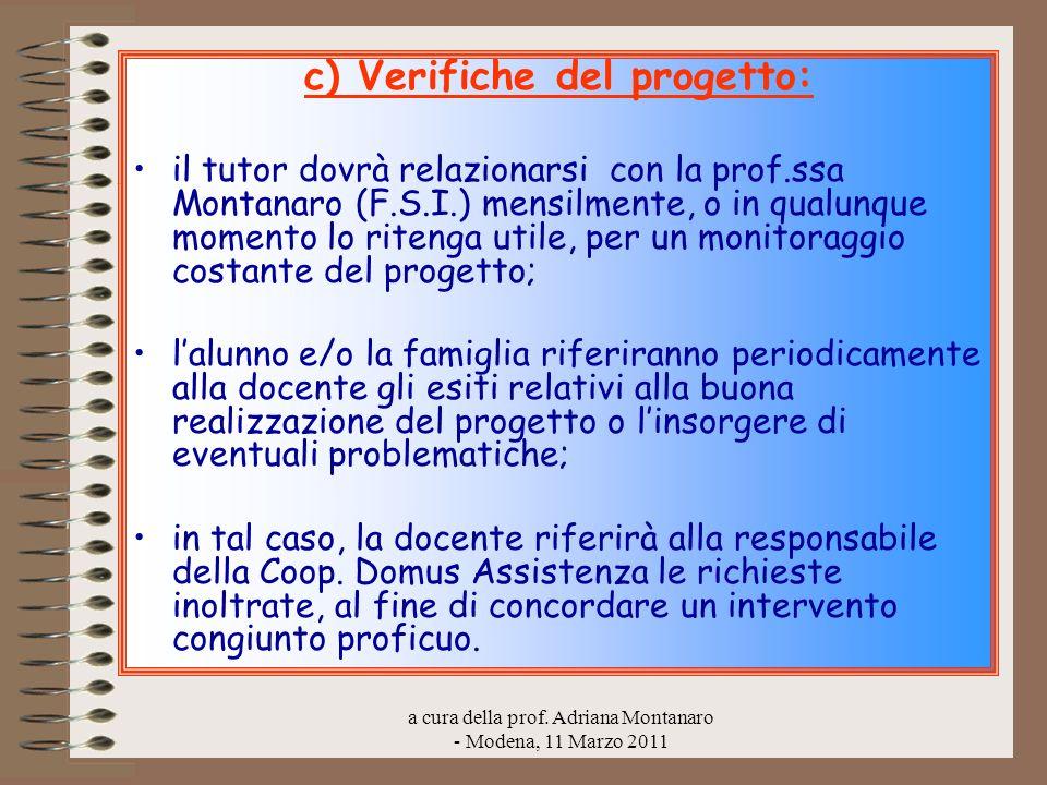 a cura della prof. Adriana Montanaro - Modena, 11 Marzo 2011 c) Verifiche del progetto: il tutor dovrà relazionarsi con la prof.ssa Montanaro (F.S.I.)