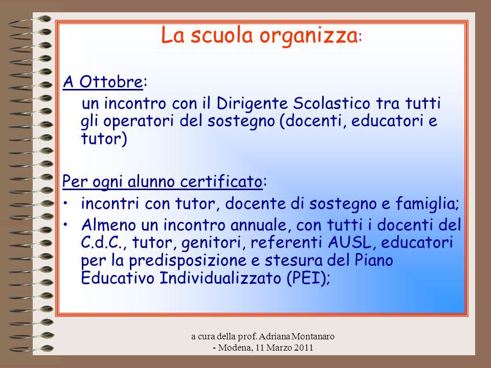 a cura della prof. Adriana Montanaro - Modena, 11 Marzo 2011 La scuola organizza : A Ottobre: un incontro con il Dirigente Scolastico tra tutti gli op