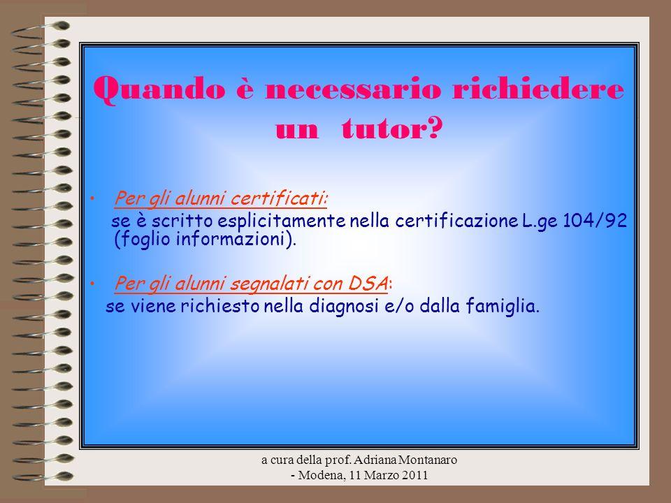 a cura della prof. Adriana Montanaro - Modena, 11 Marzo 2011 Quando è necessario richiedere un tutor? Per gli alunni certificati: se è scritto esplici
