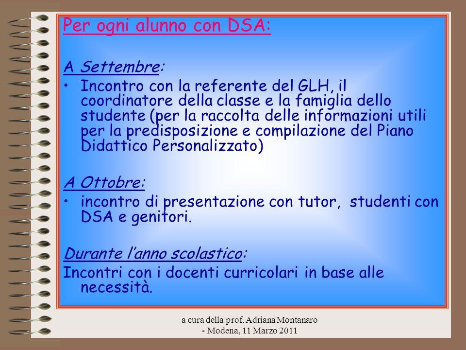 a cura della prof. Adriana Montanaro - Modena, 11 Marzo 2011 Per ogni alunno con DSA: A Settembre: Incontro con la referente del GLH, il coordinatore