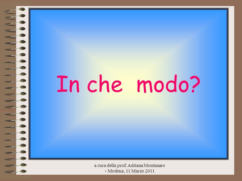 a cura della prof. Adriana Montanaro - Modena, 11 Marzo 2011 In che modo?